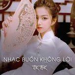 nhac buon khong loi - tiktok - v.a