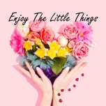 enjoy the little things - enjoy valentine - v.a