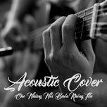 acoustic cover - cho nhung noi buon khong ten - v.a