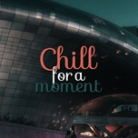 chill for a moment - v.a