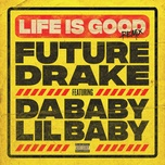 life is good (remix) (single) - future, drake, dababy, lil baby