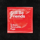 still be friends (single) - g-eazy, tory lanez, tyga