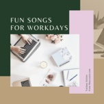 fun songs for workdays - v.a
