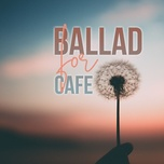 ballad for cafe - v.a