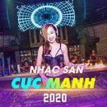 nhac san cuc manh 2020 - dj