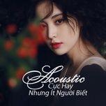 acoustic cuc hay nhung it nguoi biet - v.a