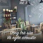 uong tra sua va nghe acoustic (vol. 3) - v.a