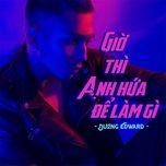 gio thi anh hua de lam gi (vol. 1) - duong edward