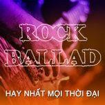 nhac rock ballad hay nhat moi thoi dai - v.a