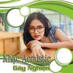nhac acoustic gay nghien. - v.a