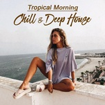 tropical moring - chill & deep house music - v.a
