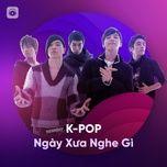 k-pop ngay xua nghe gi - v.a