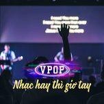 v-pop - nhac hay thi gio tay - v.a
