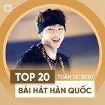 top 20 bai hat han quoc tuan 13/2020 - v.a