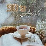 Nghe và tải nhạc Mp3 90's Acoustic - Những Bản Nhạc Tuyệt Nhất Thập Niên 90 hot nhất