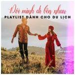 doi minh di ben nhau - playlist danh cho du lich - v.a