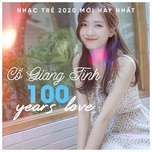 co giang tinh, 100 years love - nhac tre 2020 moi hay nhat hien nay - v.a