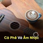 Cà Phê Và Âm Nhạc - V.A