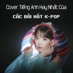 Cover Tiếng Anh Hay Nhất Của Các Bài Hát K-Pop