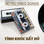 retro vibe songs - tinh khuc bat hu - v.a