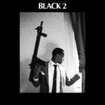 Nghe và tải nhạc Mp3 Black 2 (Single) hay nhất