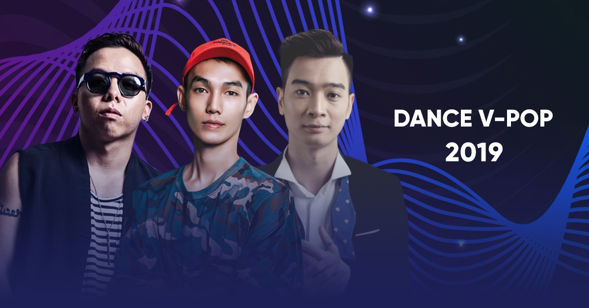 Tuyển Chọn Những Ca Khúc Dance Việt Hay Nhất 2019