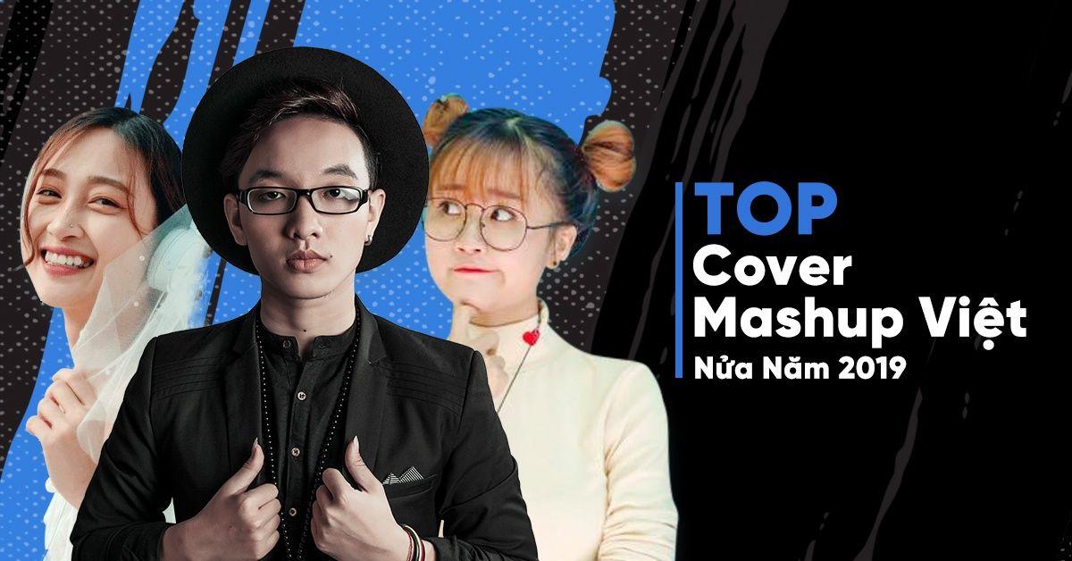 Top COVER - MASHUP VIỆT Nửa Năm 2019