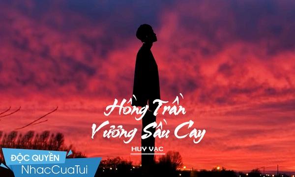 Hồng Trần Vương Sầu Cay - Huy Vạc