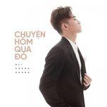 chuyen hom qua do (the voice version) - ali hoang duong