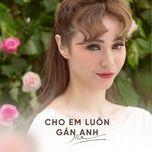 cho em luon gan anh (piano version)  - mlee