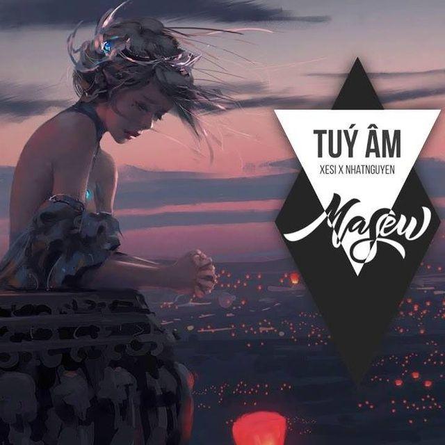 Túy Âm (Virtual Life Remix) Lời bài hát - Xesi ft Masew ft Nhật Nguyễn
