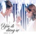 Tải bài hát Yêu Đi Đừng Sợ (Yêu Đi Đừng Sợ OST) Mp3