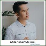 Tải bài hát Đôi Ta Chưa Hết Yêu Nhau Mp3