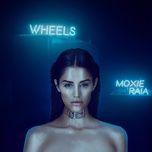 wheels - moxie raia