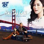 hai the gioi (giac mo my - the american dream ost) - huong tram