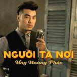 nguoi ta noi (ballad version 2017) - ung hoang phuc