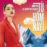 tu hom nay (feel like ooh) (dj minh tri remix) - chi pu