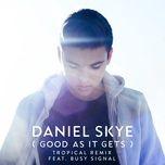 Tải bài hát Good As It Gets (Tropical Remix) Mp3