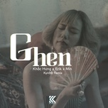 ghen (kynbb remix) - erik, min, khac hung