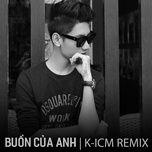 buon cua anh (k-icm remix) - k-icm, dat g, masew