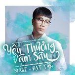 yeu thuong dam sau - dat tan