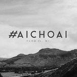 Tải bài hát #AiChoAi Mp3