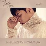 Tải bài hát Như Ngày Hôm Qua (Feel Like Yesterday) Mp3