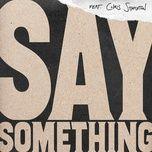Tải bài hát Say Something Mp3