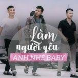 Tải bài hát Làm Người Yêu Anh Nhé Baby Remix Mp3