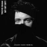 my my my! (cash cash remix) - troye sivan
