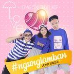 #ngunglamban - tino ft. kop, hoang yen chibi