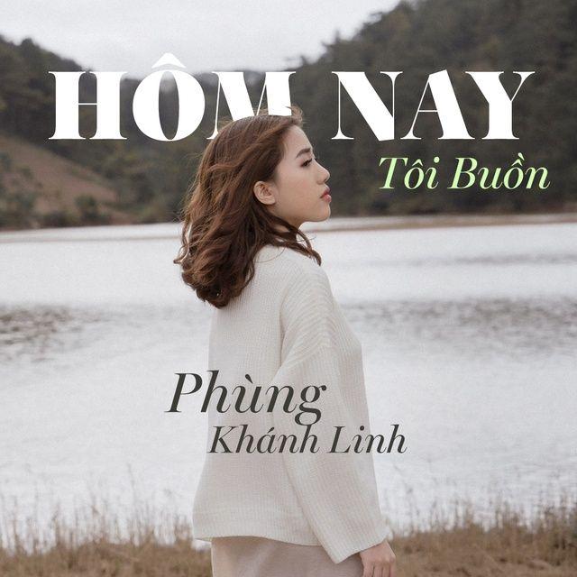 Lời bài hát Hôm Nay Tôi Buồn (EDM Version) - Phùng Khánh Linh ft D.A