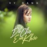 Tải bài hát Để Cho Em Khóc (Vali Tình Yêu OST) Mp3
