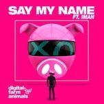 say my name - digital farm animals, iman